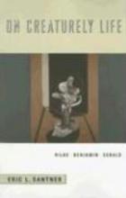 Santner, Eric L On Creaturely Life - Rilke, Benjamin, Sebard