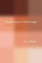 Tucker, Irene The Moment of Racial Sight - A History