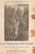 Felstiner, John Can Poetry Save the Earth? - A Field Guide to Nature Poems