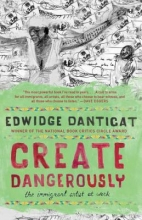 Danticat, Edwidge Create Dangerously