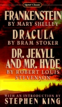 Shelley, Mary Wollstonecraft,   Stoker, Bram,   Stevenson, Robert Louis Frankenstein, Dracula, Dr. Jekyll and Mr. Hyde
