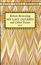 Browning, Robert My Last Duchess and Other Poems