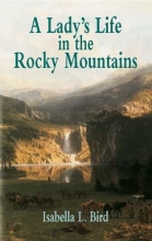 Bird, Isabella L. A Lady`s Life in the Rocky Mountains