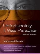Mahmoud Darwish,   Sinan Antoon,   Amira El-Zein,   Carolyn Forche Unfortunately, It Was Paradise
