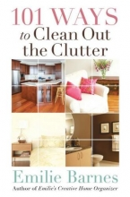 Barnes, Emilie 101 Ways to Clean Out the Clutter