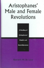 de Luca, Kenneth M. Aristophanes` Male and Female Revolutions