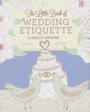 Lefevre, Holly The Little Book of Wedding Etiquette