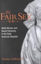 Schloesser, Pauline E. The Fair Sex