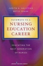Judith A. Halstead,   Betsy Frank Pathways to a Nursing Education Career
