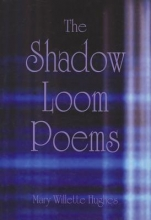 Hughes, Mary Willette The Shadow Loom Poems