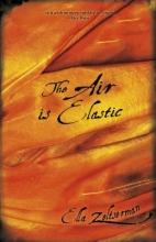 Zeltserman, Ella The Air Is Elastic