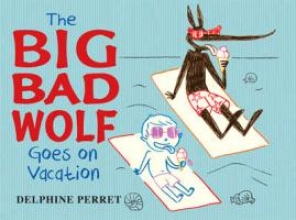 Perret, Delphine The Big Bad Wolf Goes on Vacation