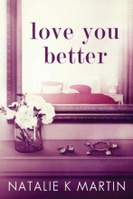 Martin, Natalie K. Love You Better