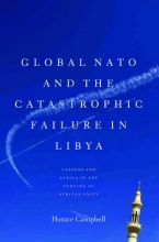 Campbell, Horace Global NATO and the Catastrophic Failure in Libya