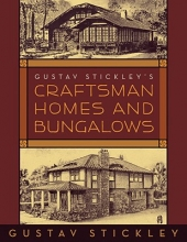 Stickley, Gustav Gustav Stickley`s Craftsman Homes and Bungalows