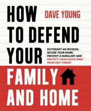 Young, Dave How to Defend Your Family and Home