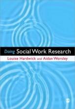 Louise Hardwick,   Aidan Worsley Doing Social Work Research