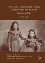 Rodgers, Beth Adolescent Girlhood and Literary Culture at the Fin de Siècle