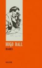 Ball, Hugo Sämtliche Werke und Briefe 02. Dramen