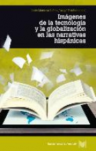 Imágenes de la tecnología y la globalización en las narrativas hispánicas