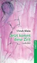 Klein, Ulrich Jetzt kommt diese Zeit