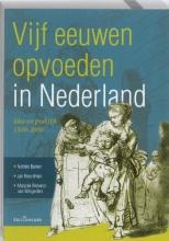 Marjoke Rietveld-van Wingerden Nelleke Bakker  Jan Noordman, Vijf eeuwen opvoeden in Nederland
