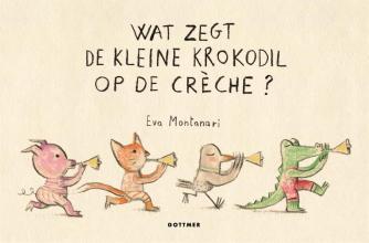 Eva Montanari , Wat zegt de kleine krokodil op de crèche?