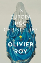 Olivier Roy , Is Europa nog christelijk?