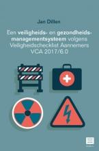 Jan Dillen , Een veiligheids- en gezondheidsmanagementsysteem volgens Veiligheidschecklist Aannemers VCA 2017/6.0