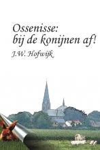 J.W.  Hofwijk Ossenisse: bij de konijnen af !