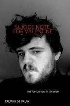 Tristan De Pauw , Suicide Note for Valentine