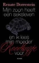 Renate  Dorrestein Mijn zoon heeft een seksleven en ik lees mijn moeder Roodkapje voor