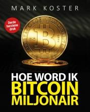 Mark  Koster Hoe word ik een Bitcoin Miljonair?