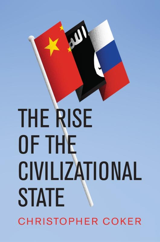 Christopher Coker,The Rise of the Civilizational State