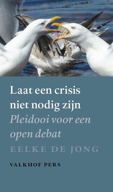 Eelke de Jong,Laat een crisis niet nodig zijn