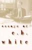 White, E. B.,Essays of E. B. White