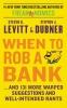 Levitt, Steven D.,   Dubner, Stephen J.,When to Rob a Bank