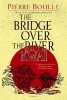 Boulle, Pierre,The Bridge Over the River Kwai