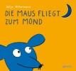 Rittermann, Antje,Die Maus fliegt zum Mond