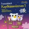 ,Französisch 1 - Kopfkissenlernen. CD