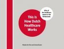 Maaike de Vries, Jenny  Kossen,This Is How Dutch Healthcare Works