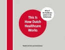 <b>Maaike de Vries, Jenny  Kossen</b>,This Is How Dutch Healthcare Works