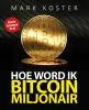 <b>Mark  Koster</b>,Hoe word ik een bitcoin-miljonair?