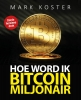 Mark  Koster ,Hoe word ik bitcoin-miljonair?