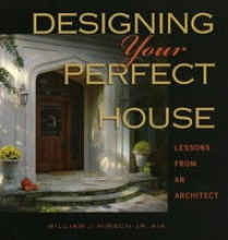 Hirsch, William J. Designing Your Perfect House