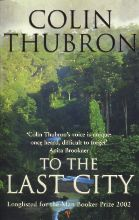 Thubron, Colin To The Last City