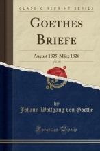 Goethe, Johann Wolfgang von Goethe, J: Goethes Briefe, Vol. 40