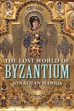 Harris, Jonathan The Lost World of Byzantium