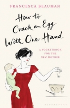 Francesca Beauman How to Crack an Egg with One Hand