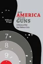 Briggs, William How America Got Its Guns